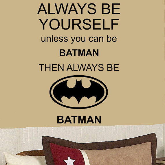 ALWAYS Be YOURSELF Unless Your BATMAN 44h x 26w funny by kisvinyl
