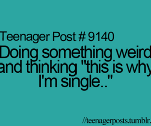 single, teenager post, and weird image