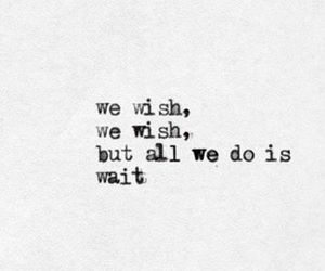 wish, quotes, and wait image
