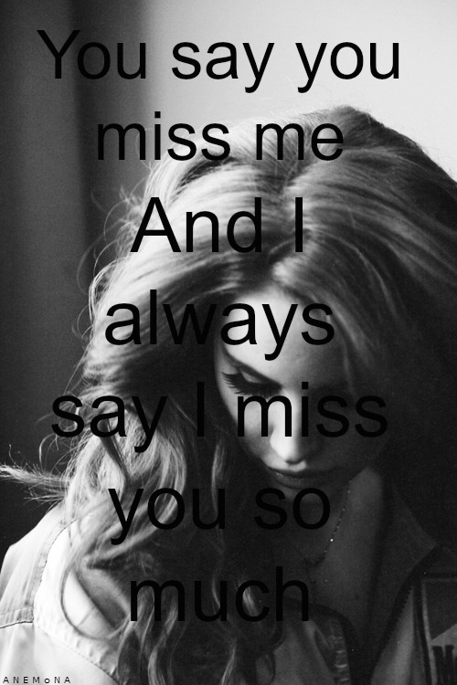 You Say You Miss Me And I Always Say I Miss You So Much