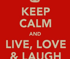 keep calm, love, and laugh image