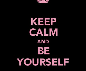 be yourself, keep calm, and text image