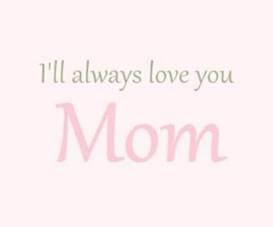 love, mom, and always image