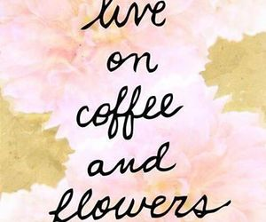 flowers, coffee, and quotes image