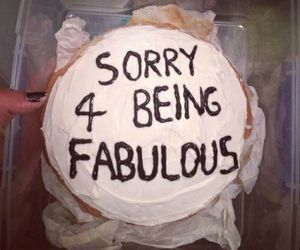 cake, fabulous, and sorry image