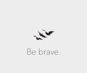 &, be brave, and birds image