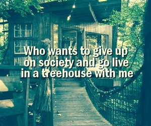 treehouse, society, and quote image