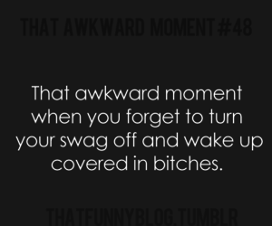 bitch, swag, and awkward moment image