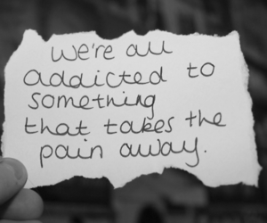 pain, addicted, and quote image