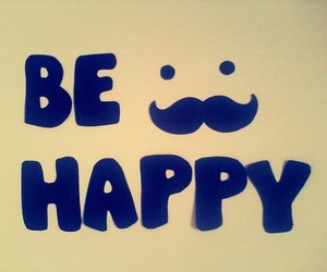 happy, be happy, and mustache image
