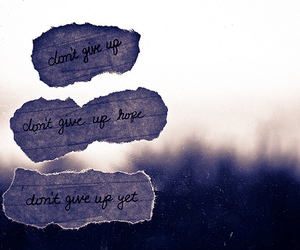 don't give up, text, and hope image