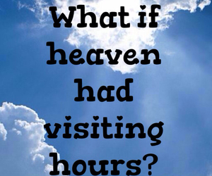 heaven, miss you, and visit image