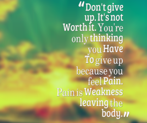dont, give up, and pain image