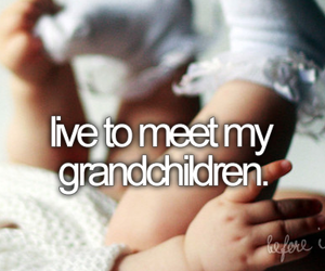grandchildren, before i die, and live image
