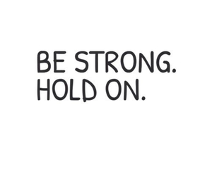 be strong, hold on, and quote image