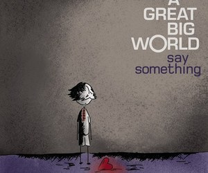 say something, a great big world, and music image
