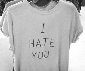hate, i hate you, and shirt image