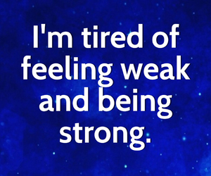 enough, tired, and i'm tired of feeling weak image