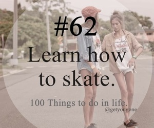 skate, 62, and 100 things to do in life image