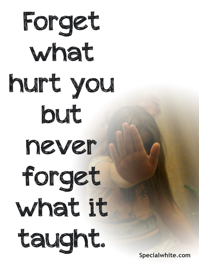 Forget What Hurt You Words Full Of Feelings