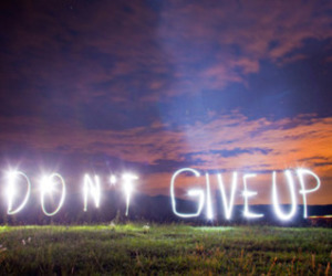 don't give up, text, and light image