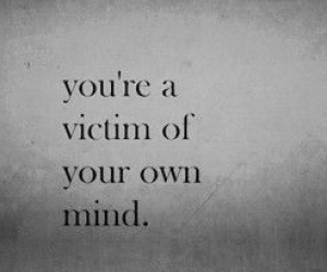 mind, quote, and victim image