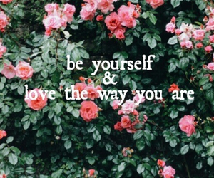 flowers, yourself, and the way you are image