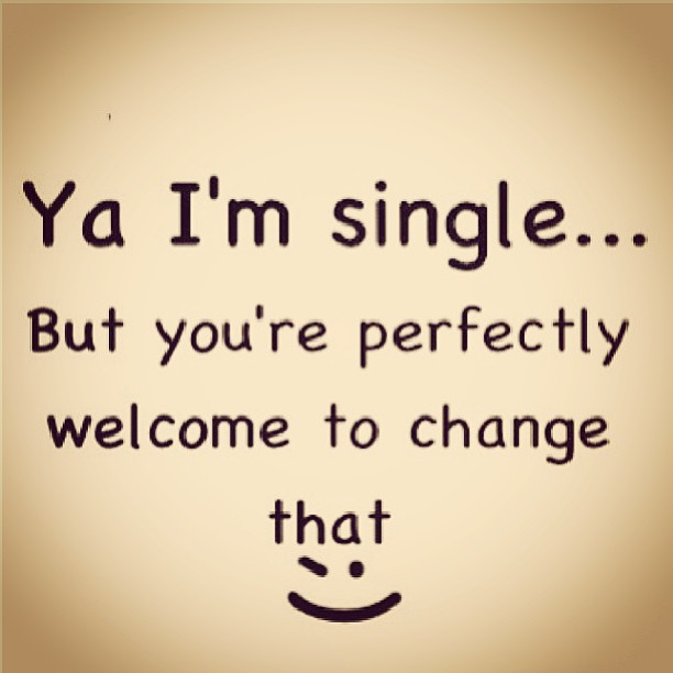 Ya Im Single Love Quotes Sayings And Pictures