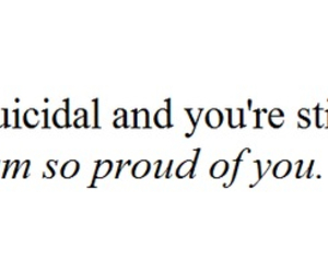 suicidal, proud, and quote image