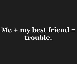 best friend, me, and trouble image