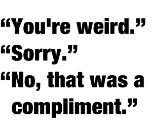 weird, compliment, and quote image