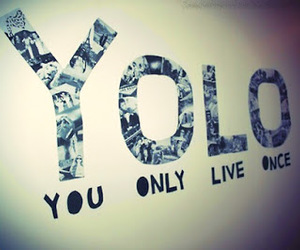 yolo, live, and only image
