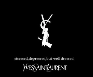 depressed, stressed, and Yves Saint Laurent image