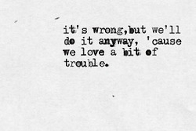 cause we love a bit of trouble on We Heart It