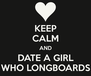 bet, go longboarding, and i'm a longboard chick image