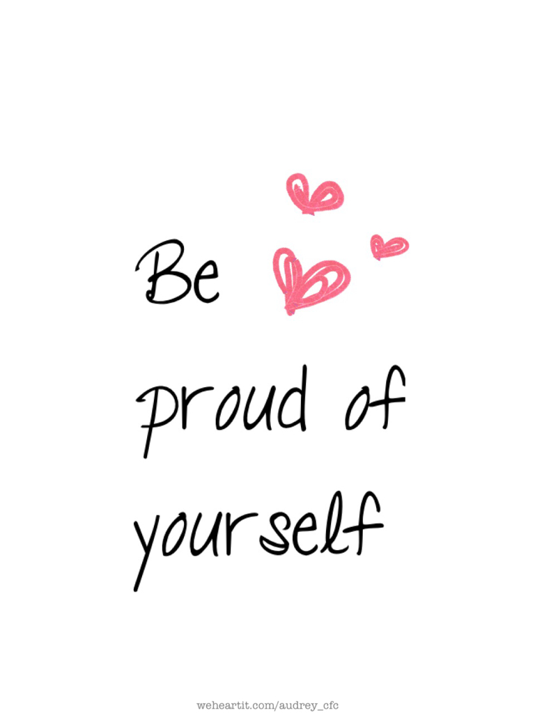 Proud Of You Quotes Be Proud Of Yourself Uploadedaudrey On We Heart It