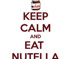 nutella, keep calm, and eat image