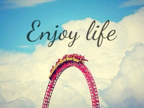 Enjoy Life Shared By Ginny Stephens On We Heart It