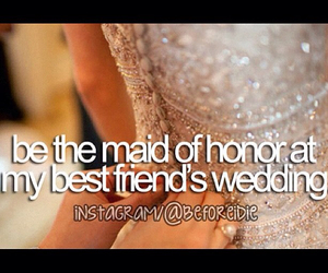 wedding, maid of honor, and before i die image