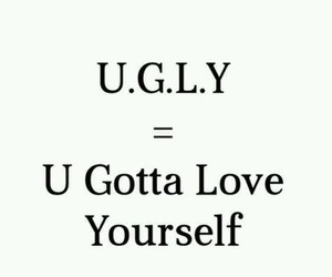 love, ugly, and yourself image