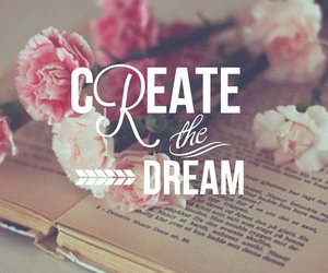 Dream, create, and flowers image