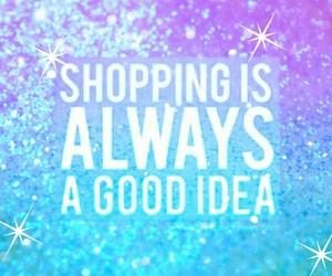 shopaholic, shopping quote, and shopping image