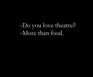 food, quotes, and theatre image