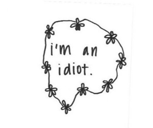 idiot, flowers, and quote image