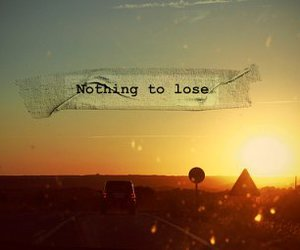 quote, lose, and nothing image