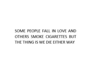 love, quote, and cigarettes image