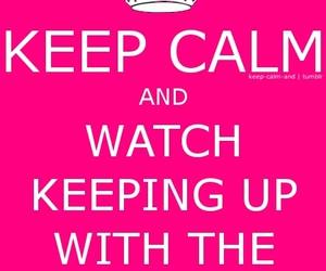 keep calm and keeping up with the kardashians image