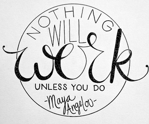 quotes, work, and maya angelou image