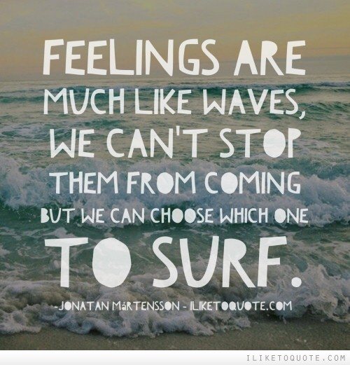 Feelings Are Much Like Waves We Cant Stop Them From Coming But We