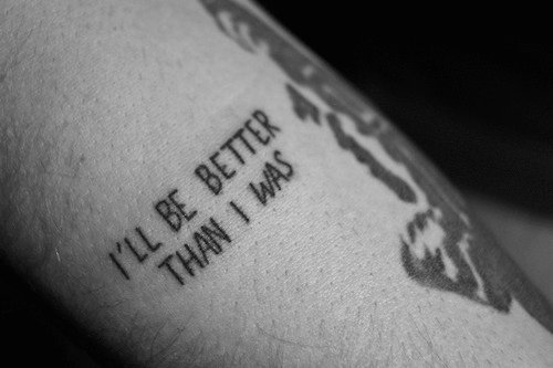 """Little forearm tattoo saying """"I\'ll be better than I was ..."""
